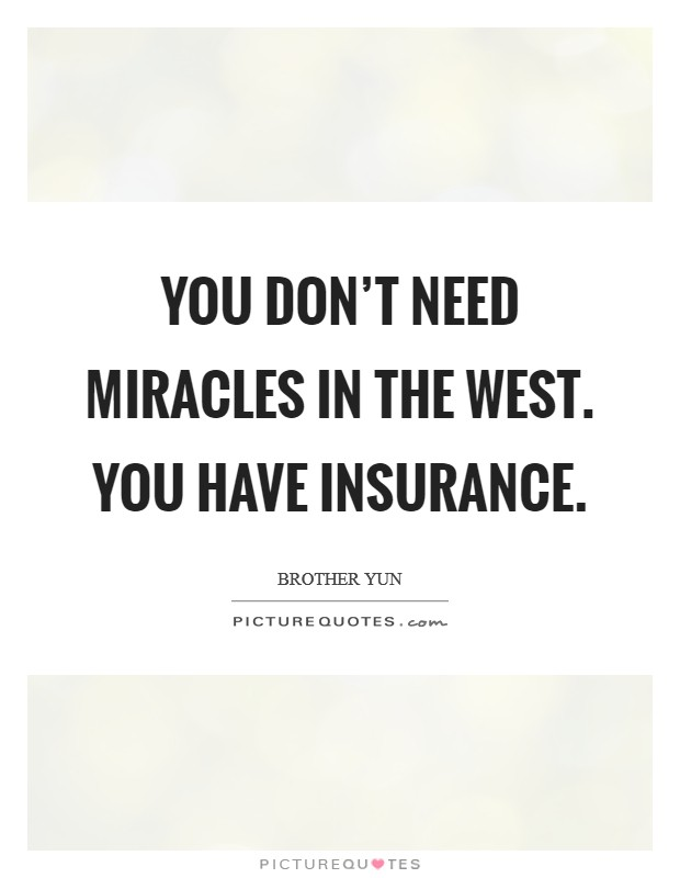 You don't need miracles in the west. You have insurance Picture Quote #1