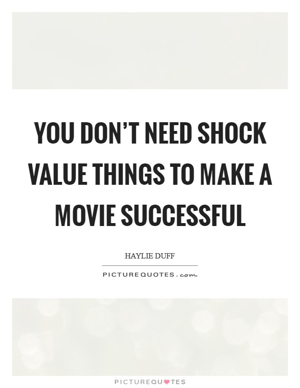 You don't need shock value things to make a movie successful Picture Quote #1