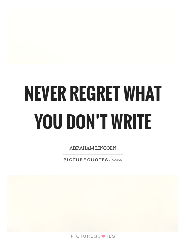 Never regret what you don't write Picture Quote #1
