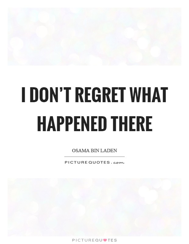 I don't regret what happened there Picture Quote #1