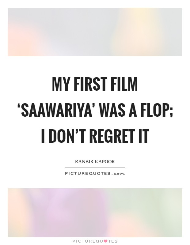 My first film 'Saawariya' was a flop; I don't regret it Picture Quote #1