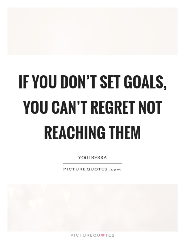 If you don't set goals, you can't regret not reaching them Picture Quote #1