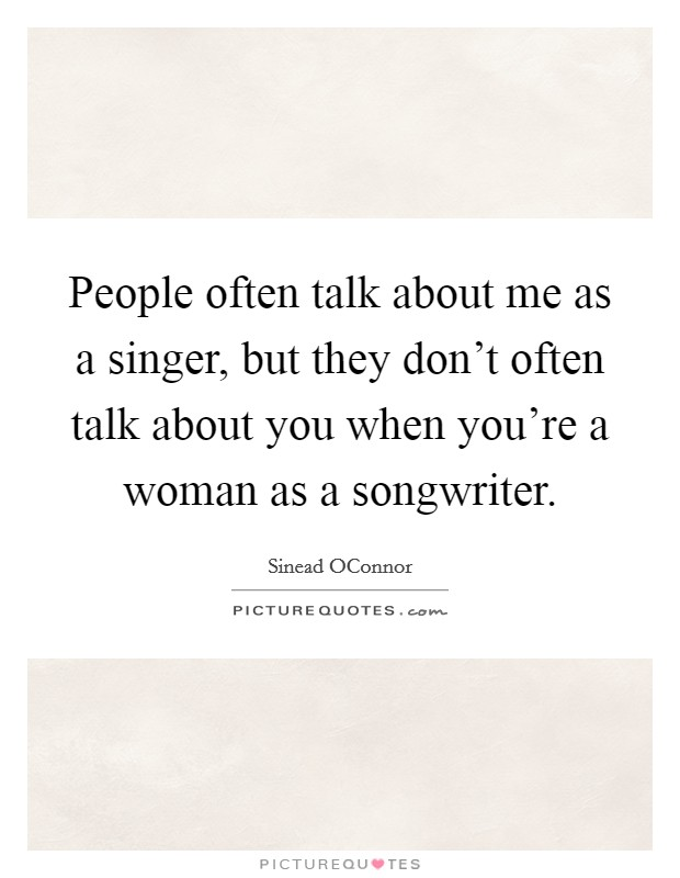 People often talk about me as a singer, but they don't often talk about you when you're a woman as a songwriter Picture Quote #1