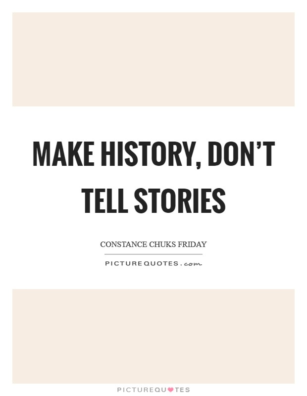 Make history, don't tell stories Picture Quote #1
