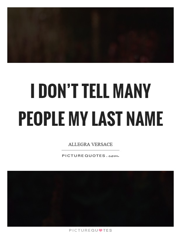 I don't tell many people my last name Picture Quote #1