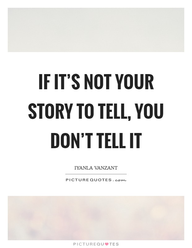 If it's not your story to tell, you don't tell it Picture Quote #1
