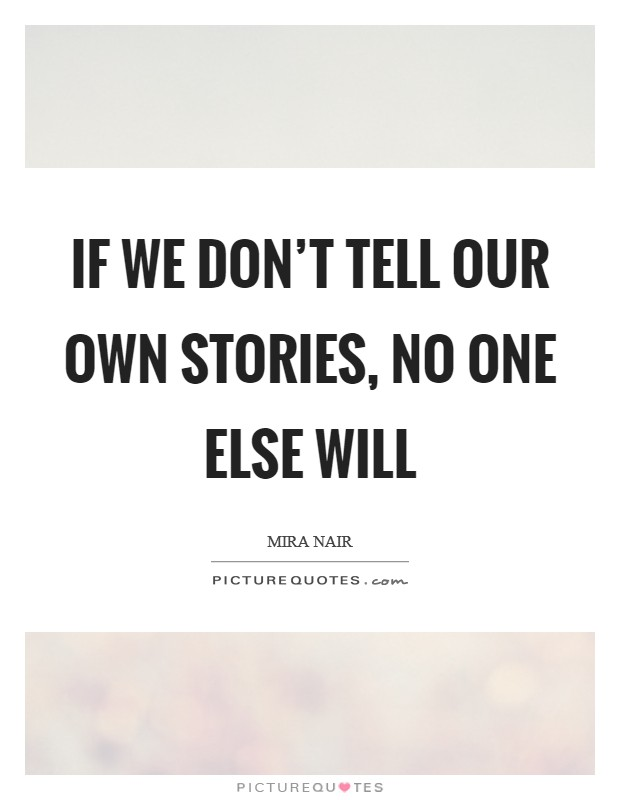 If we don't tell our own stories, no one else will Picture Quote #1