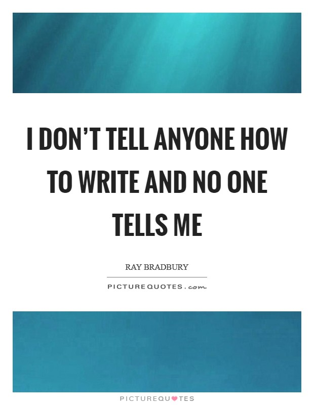 I don't tell anyone how to write and no one tells me Picture Quote #1