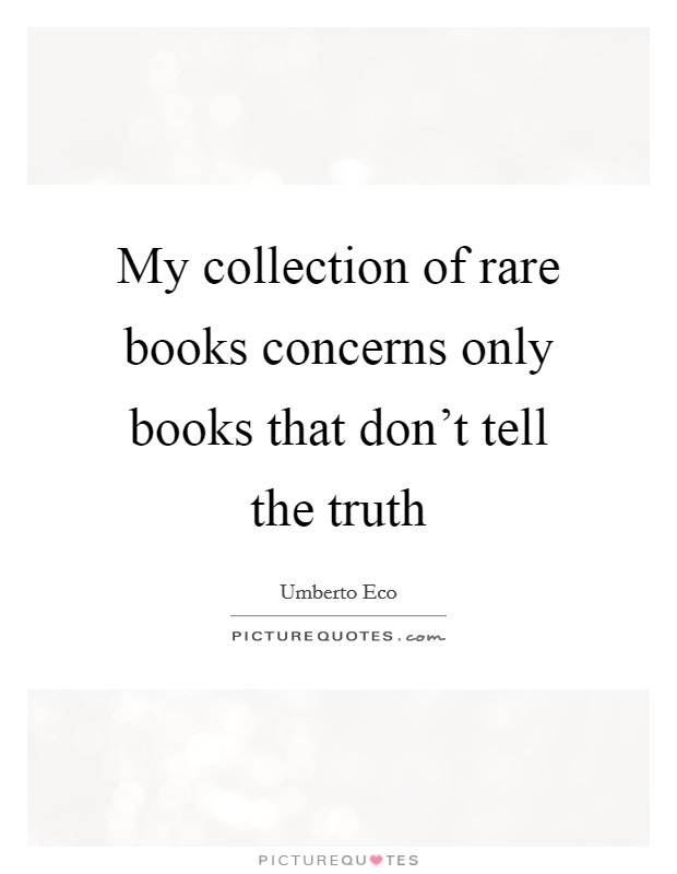 My collection of rare books concerns only books that don't tell the truth Picture Quote #1
