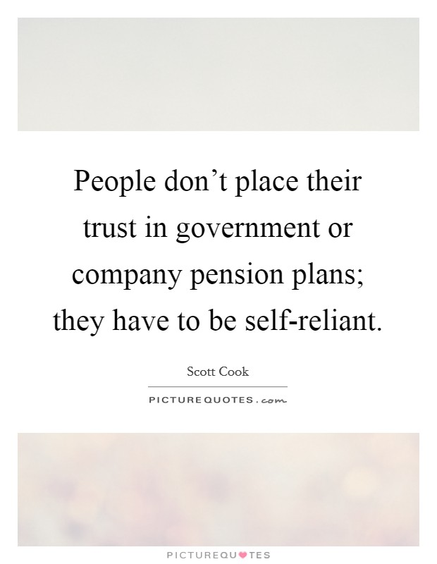 People don't place their trust in government or company pension plans; they have to be self-reliant Picture Quote #1