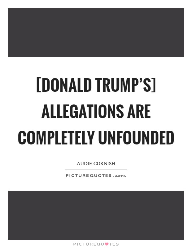 [Donald Trump's] allegations are completely unfounded Picture Quote #1