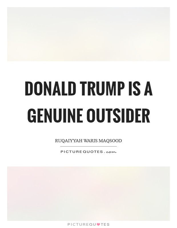 Donald Trump is a genuine outsider Picture Quote #1