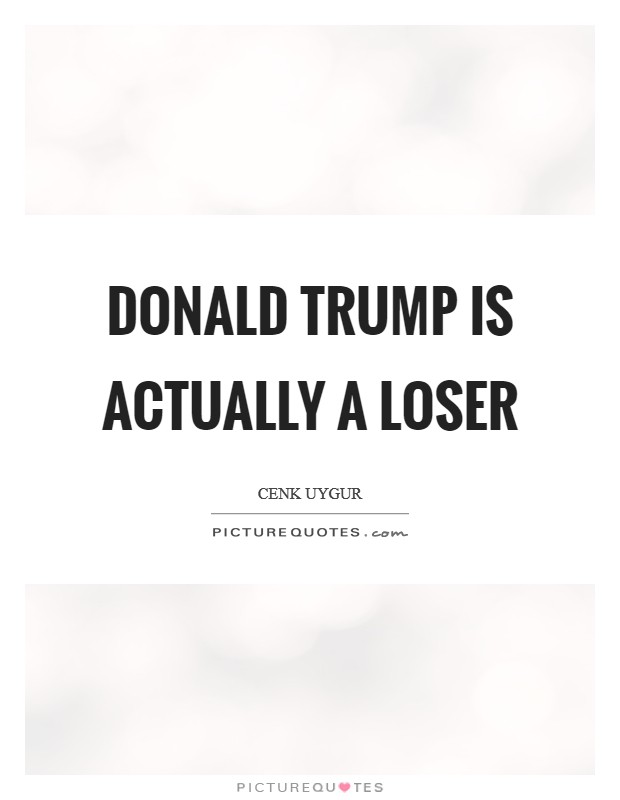 Donald Trump is actually a loser Picture Quote #1