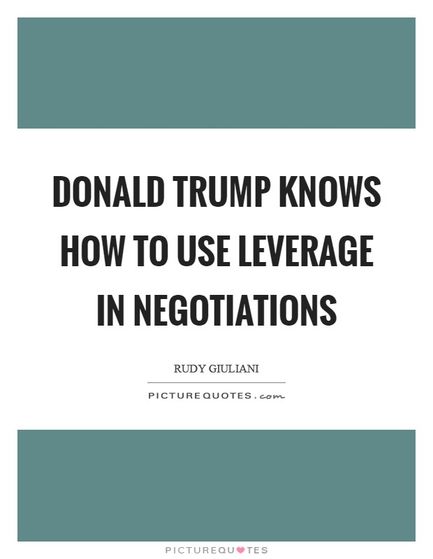 Donald Trump knows how to use leverage in negotiations Picture Quote #1