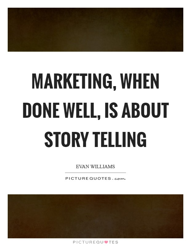 Marketing, when done well, is about story telling Picture Quote #1