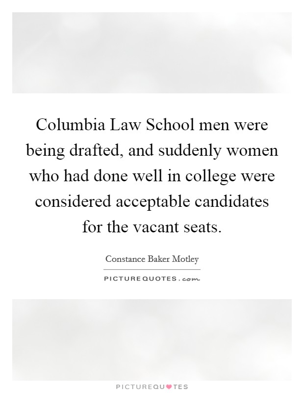 Columbia Law School men were being drafted, and suddenly women who had done well in college were considered acceptable candidates for the vacant seats Picture Quote #1