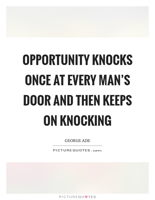 Opportunity knocks once at every man's door and then keeps on knocking Picture Quote #1