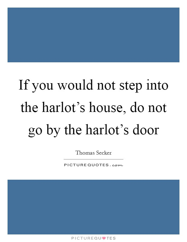 If you would not step into the harlot's house, do not go by the harlot's door Picture Quote #1