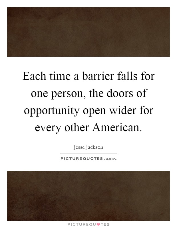 Each time a barrier falls for one person, the doors of opportunity open wider for every other American Picture Quote #1