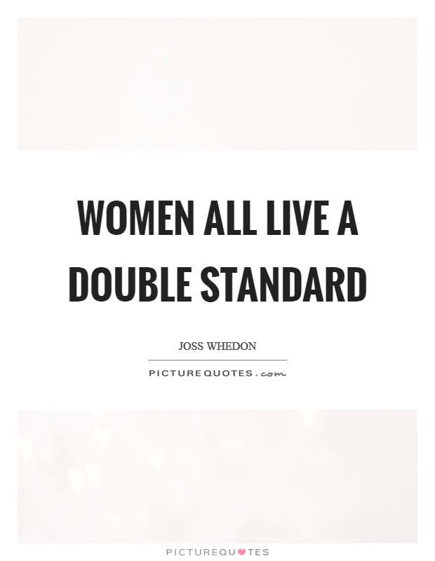 Women all live a double standard Picture Quote #1