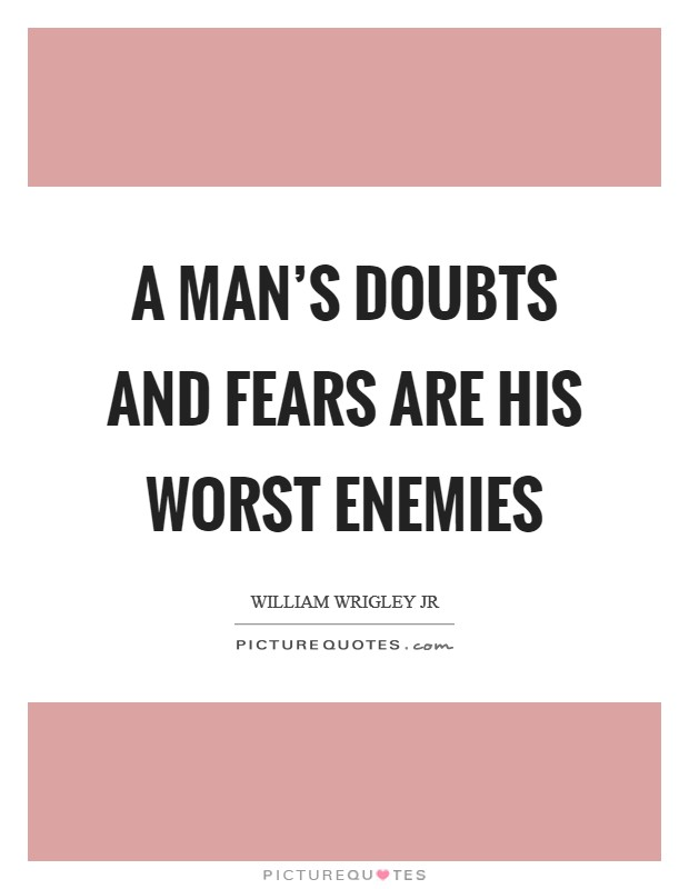 A man's doubts and fears are his worst enemies Picture Quote #1