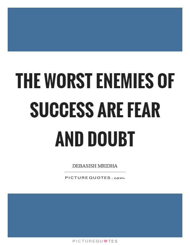 The worst enemies of success are fear and doubt Picture Quote #1