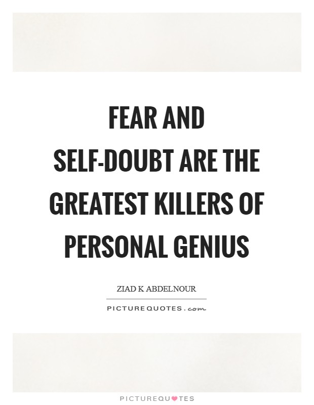 Fear and self-doubt are the greatest killers of personal genius Picture Quote #1