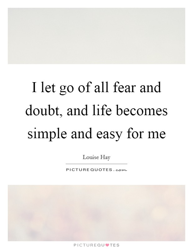 I let go of all fear and doubt, and life becomes simple and easy for me Picture Quote #1