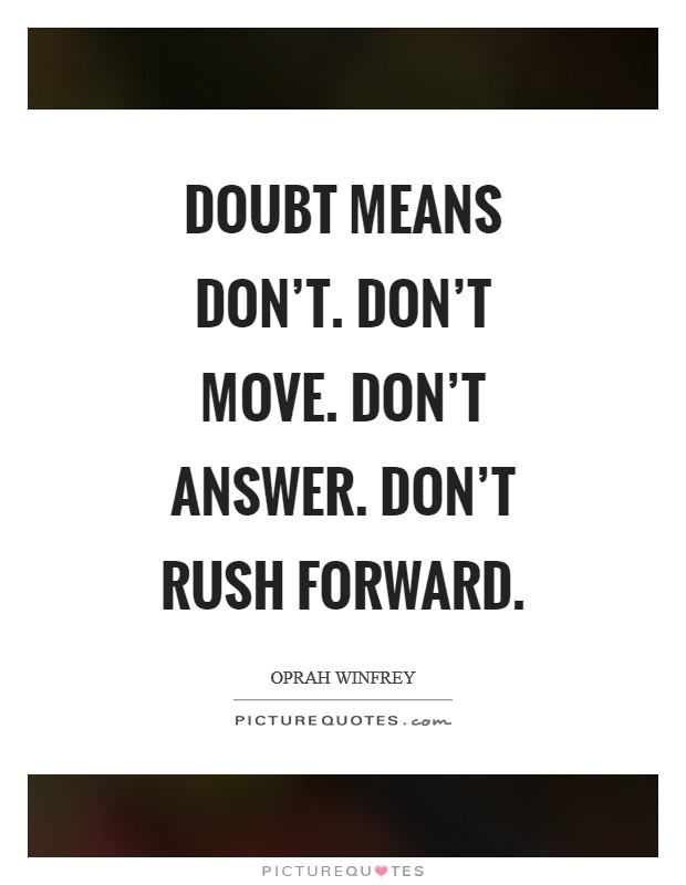 Doubt means don't. Don't move. Don't answer. Don't rush forward Picture Quote #1
