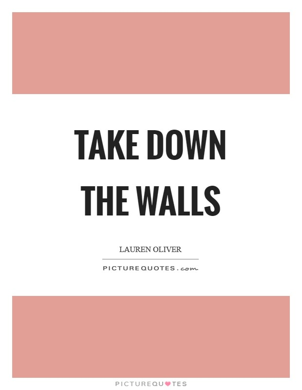 Take down the walls Picture Quote #1