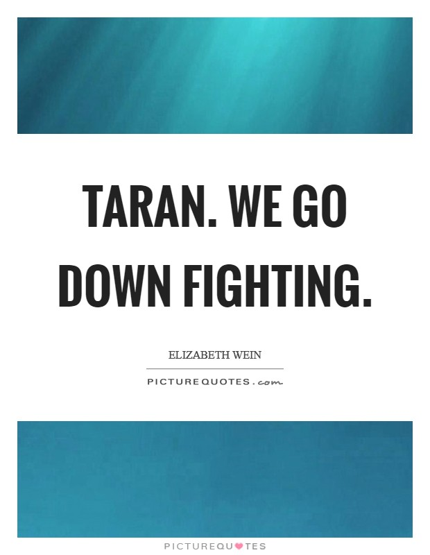 Taran. We go down fighting Picture Quote #1