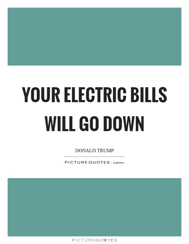 Your electric bills will go down Picture Quote #1