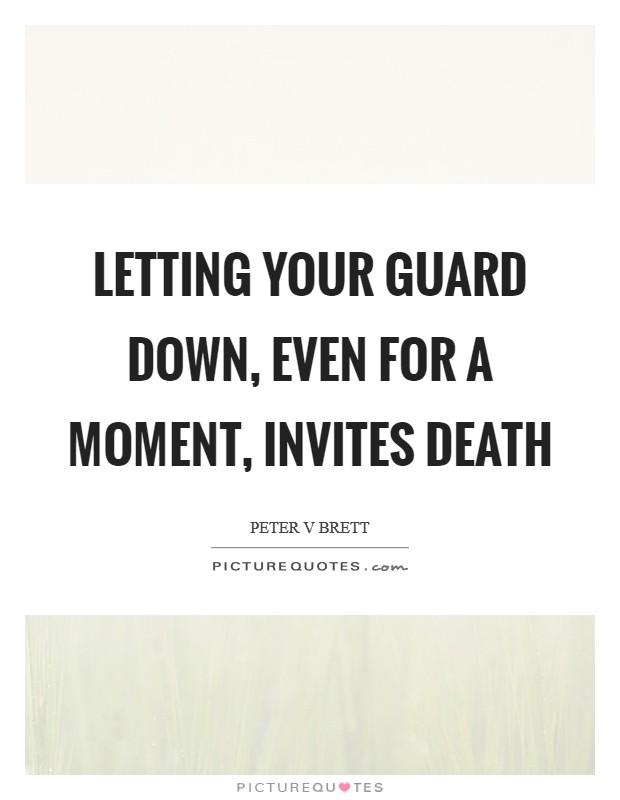 Letting your guard down, even for a moment, invites death Picture Quote #1