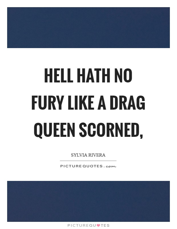 Hell hath no fury like a drag queen scorned, Picture Quote #1