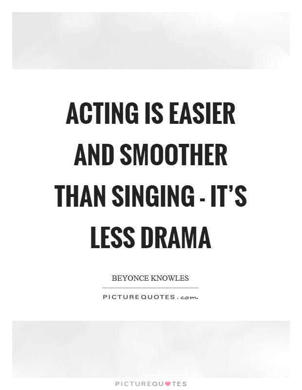 Acting is easier and smoother than singing - it's less drama Picture Quote #1