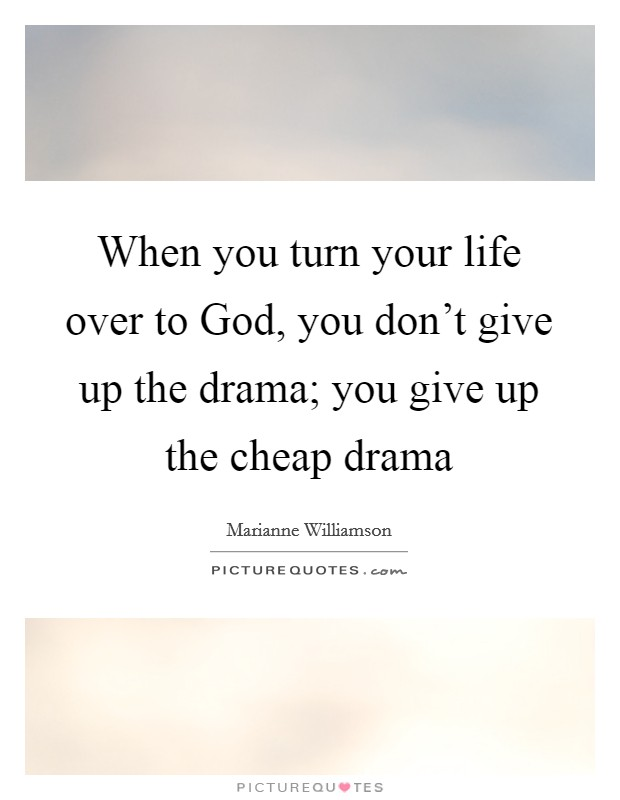 When you turn your life over to God, you don't give up the drama; you give up the cheap drama Picture Quote #1