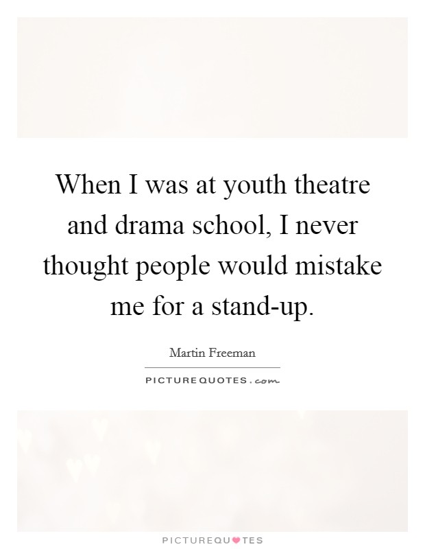 When I Was At Youth Theatre And Drama School, I Never