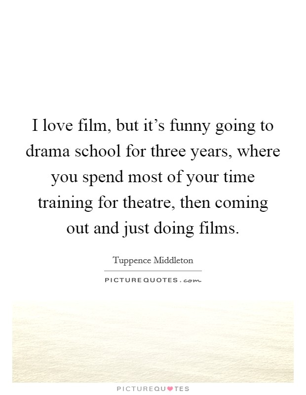 I Love Film, But It's Funny Going To Drama School For