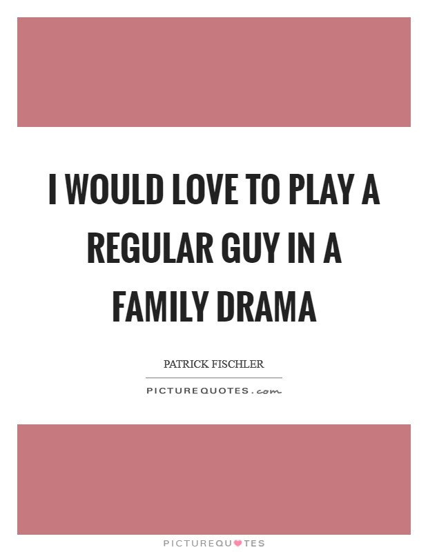 i would love to play a regular guy in a family drama picture quotes