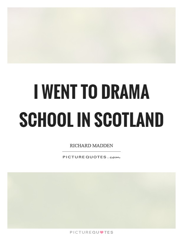 I went to drama school in Scotland Picture Quote #1