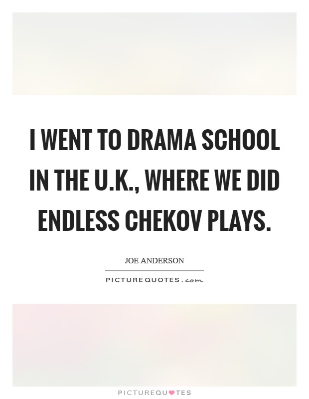 I went to drama school in the U.K., where we did endless Chekov plays Picture Quote #1