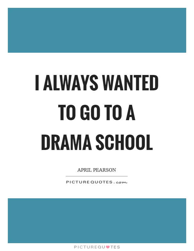 I always wanted to go to a drama school Picture Quote #1