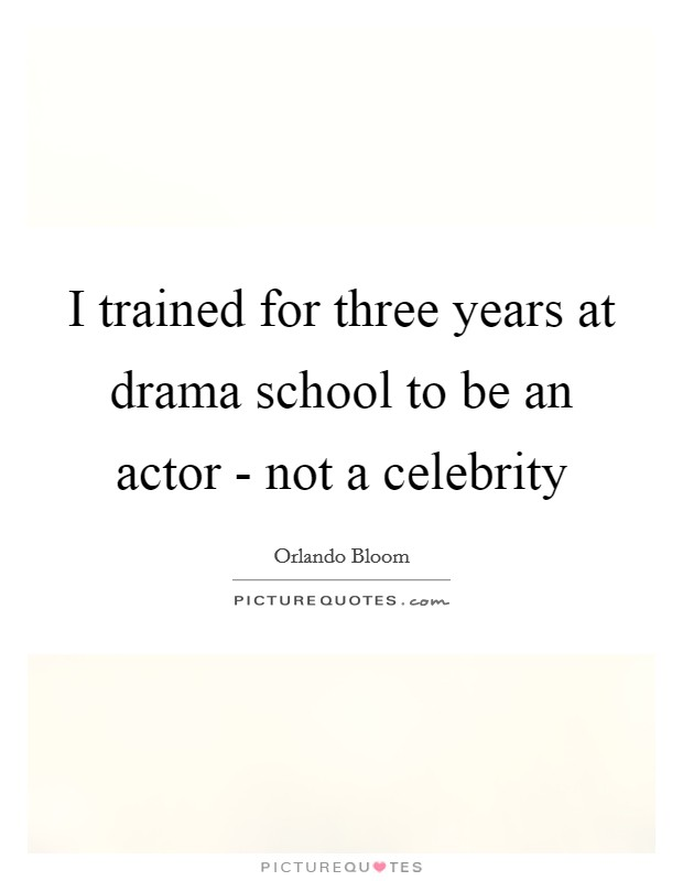 I trained for three years at drama school to be an actor - not a celebrity Picture Quote #1