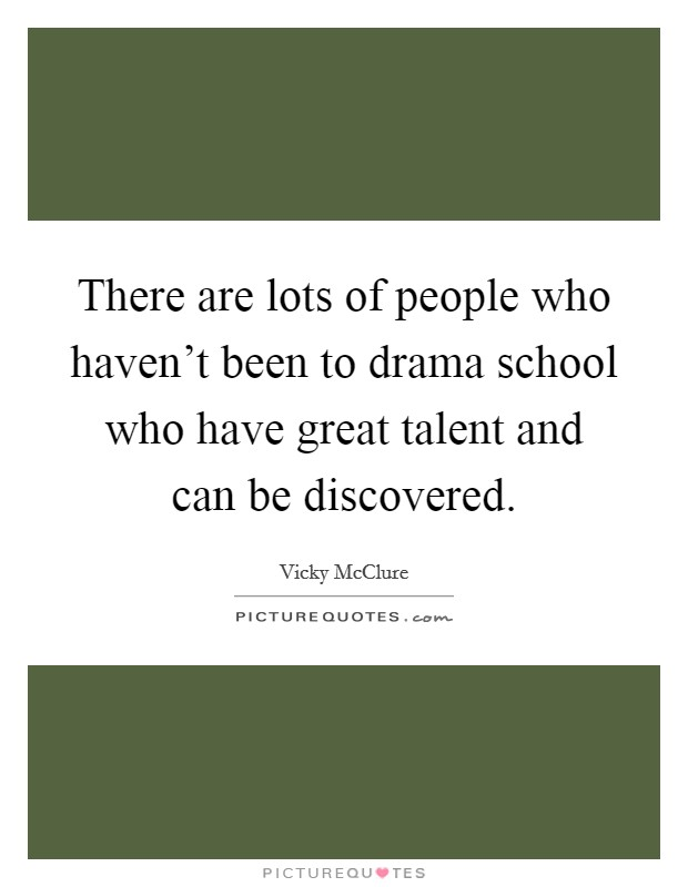 There Are Lots Of People Who Haven't Been To Drama School