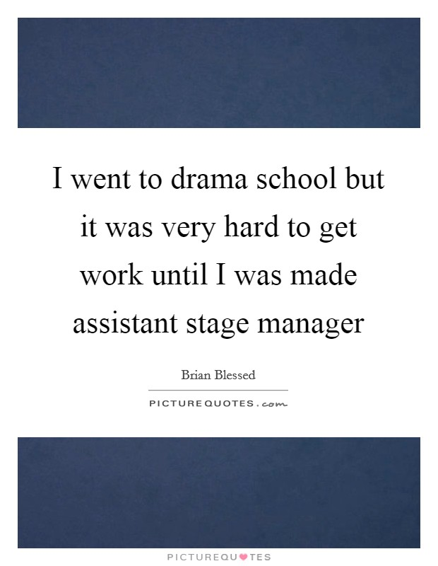 I went to drama school but it was very hard to get work until I was made assistant stage manager Picture Quote #1