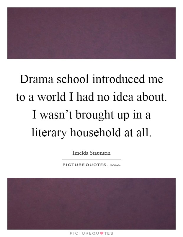 Drama School Introduced Me To A World I Had No Idea About