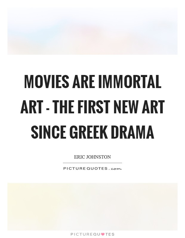 Movies are immortal art - the first new art since Greek drama Picture Quote #1