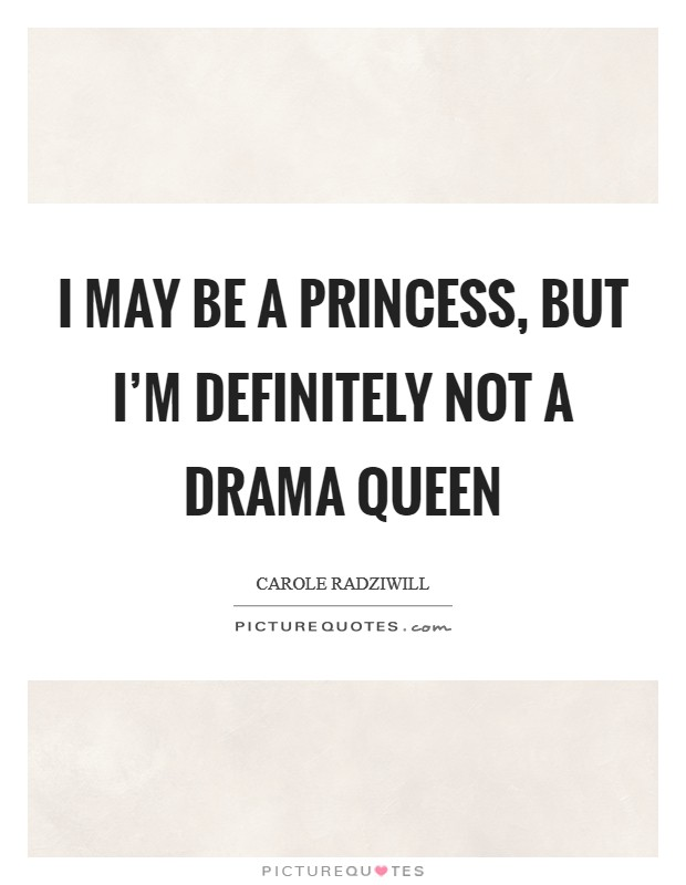 I may be a princess, but I'm definitely not a drama queen Picture Quote #1