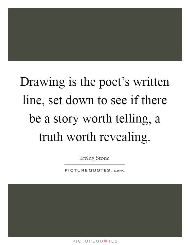 Drawing Smooth Lines Quotes : Drawing is the poet s written line set down to see if