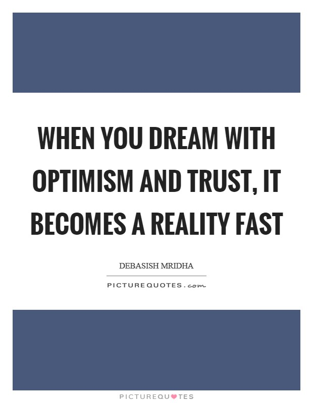 When you dream with optimism and trust, it becomes a reality fast Picture Quote #1